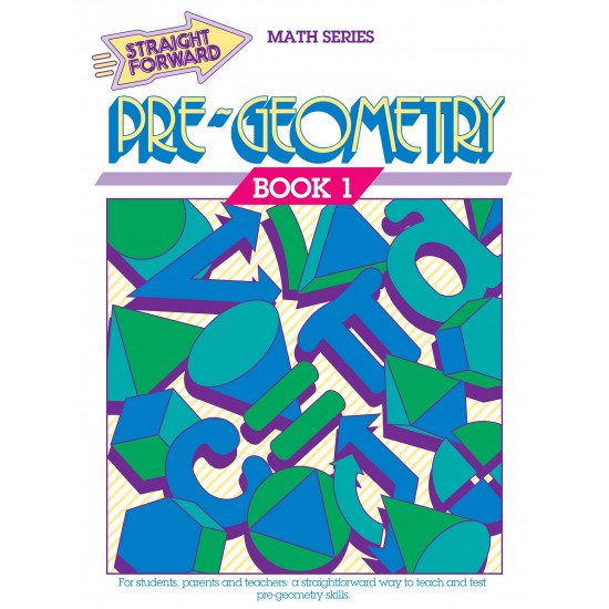 Pre-Geometry 1: Straight Forward Math Series (Advanced Edition)